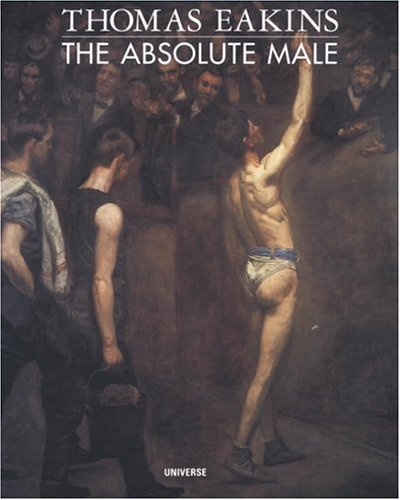 Thomas Eakins : The Absolute Male: Esten, John