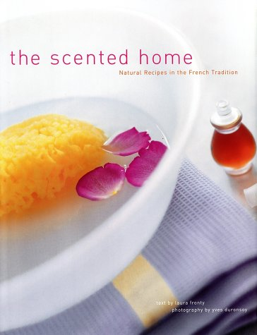 The Scented Home: Natural Recipes in the French Tradition.