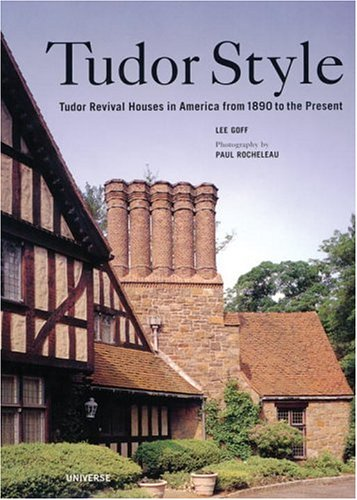 Tudor Style: Tudor Revival Houses in America from 1890 to the Present