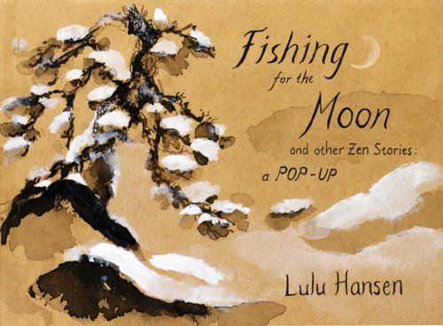 Fishing for the Moon and Other Zen Stories: A Pop-up: Lulu Hansen