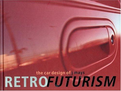 9780789308221: Retrofuturism: The Car Designs of J Mays
