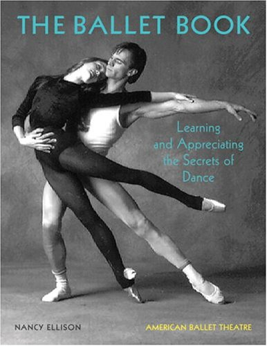 9780789308696: The Ballet Book: Learning and Appreciating the Secrets of Dance
