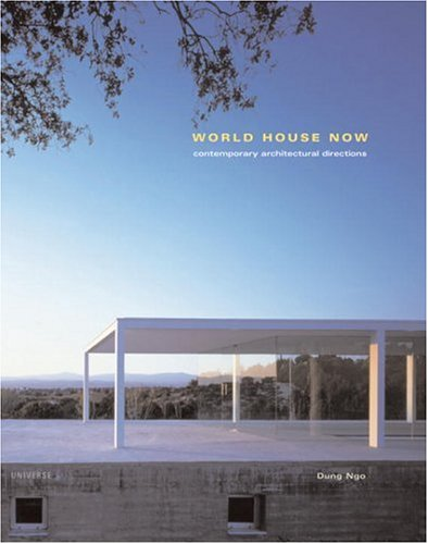 World House Now; Contemporary Architectural Directions