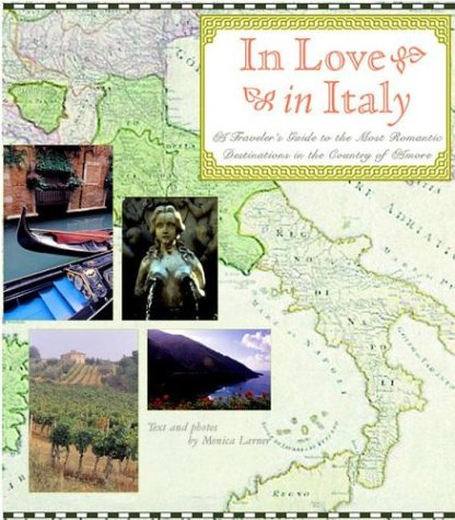 9780789309914: In Love in Italy: A Traveler's Guide to the Most Romantic Destinations in the Country of Amore