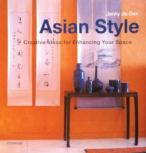 Asian Style : Creating Ideas for Enhancing Your Space: de Gex, Jenny