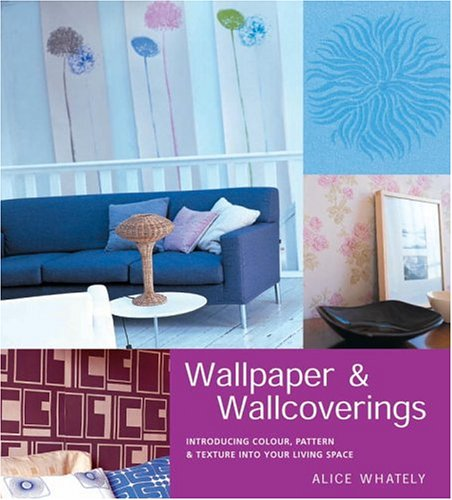 Wallpaper and Wallcoverings: Introducing Color, Pattern and: Whately, Alice