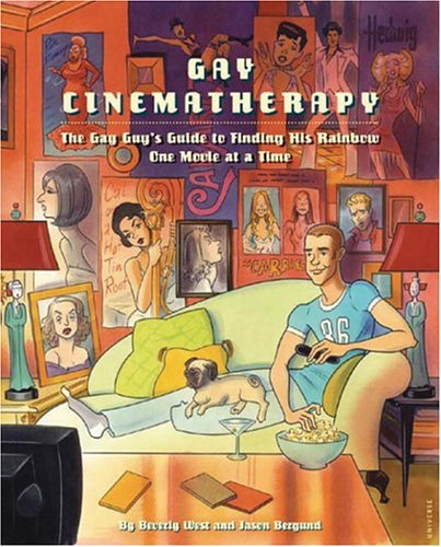 Gay Cinematherapy: The Queer Guy's Guide to Finding Your Rainbow One Movie at a Time (0789310546) by Jason Bergund; Beverly West