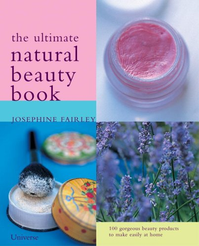 9780789312112: The Ultimate Natural Beauty Guide: 100 organic beauty products to make and use easily at home