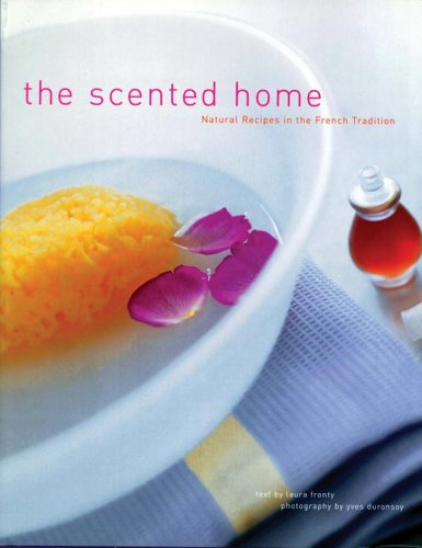 The Scented Home: Natural Recipes in the French Tradition: Laura Fronty