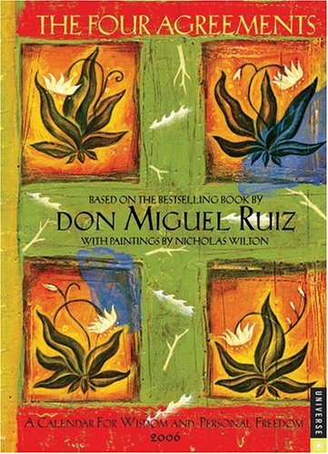 The Four Agreements: 2006 Engagement Calendar 9780789312372 Best-selling book The Four Agreements has introduced a simple but powerful code of conduct for attaining personal freedom and true happi
