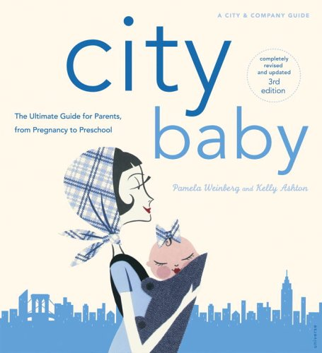 9780789313485: City Baby New York: The Ultimate Guide for New York City Parents from Pregnancy through Preschool (City and Company)