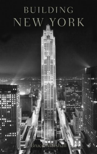 Building New York: The Rise and Rise of the Greatest City on Earth: Marshall, Bruce