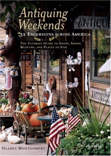 9780789313720: Antiquing Weekends: 52 Excursions across America
