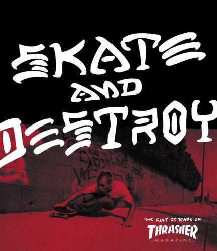 9780789313867: Skate and Destroy: The First 25 Years of Thrasher Magazine (High Speed Productions)