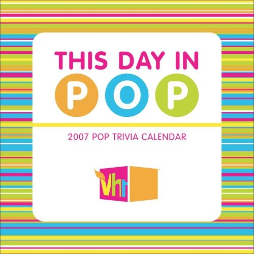 This Day in Pop 2007 Day-to-Day Pop Trivia Calendar: Universe Publishing