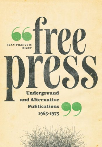 Free Press: Underground and Alternative Publications, 1965-1975 (0789314967) by Jean-Francois Bizot