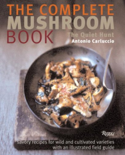The Complete Mushroom Book: Savory Recipes for Wild and Cultivated Varieties (0789315130) by Antonio Carluccio