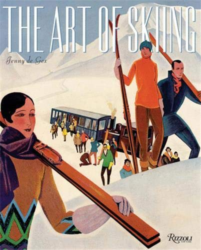 The Art of Skiing: Vintage Posters from the Golden Age of Winter Sport: Jenny De Gex