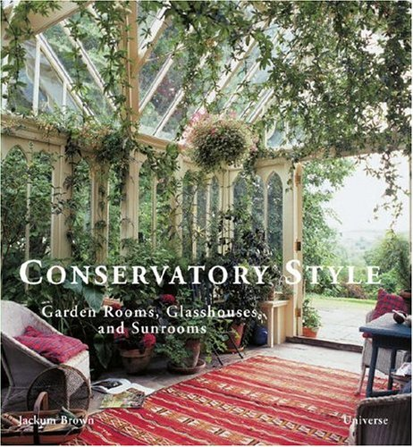 9780789315212: Conservatory Style: Garden Rooms, Glasshouses, and Sunrooms