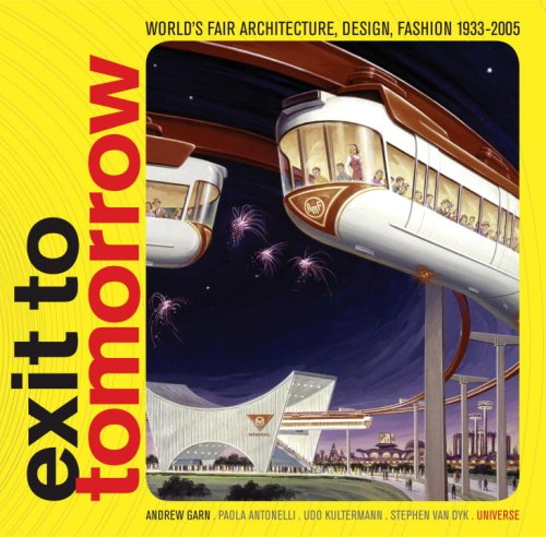 Exit to Tomorrow: History of the Future, World's Fair Architecture, Design, Fashion 1933-2005:...