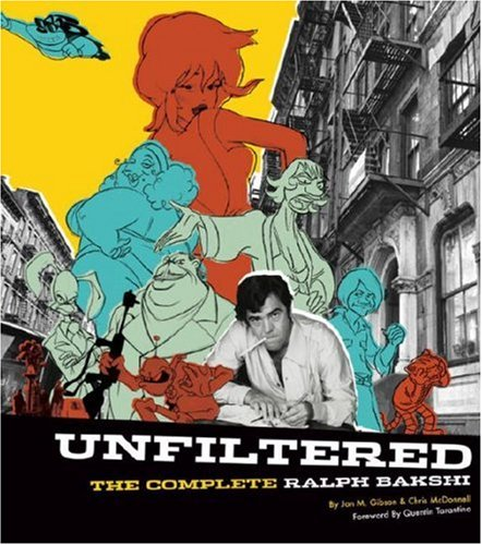 Unfiltered: The Complete Ralph Bakshi (The Force Behind Fritz the Cat, Mighty Mouse, Cool World, and The Lord of the Rings) (0789316846) by Jon M. Gibson; Chris McDonnell