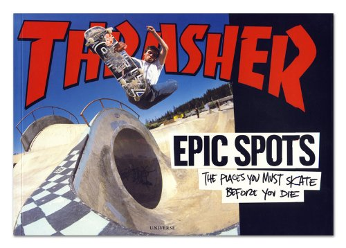9780789316974: Epic Spots: The Places You Must Skate Before You Die