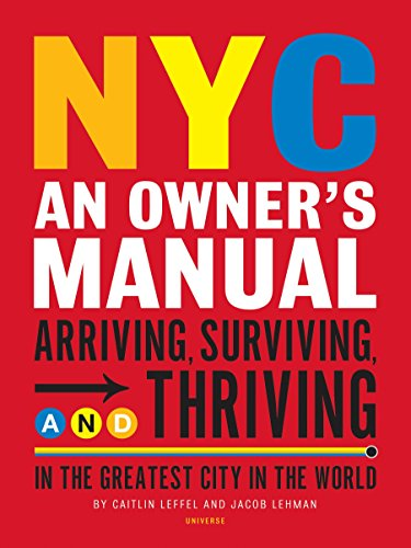 9780789318039: NYC: An Owner's Manual: Arriving, Surviving and Thriving in the Greatest City in the World