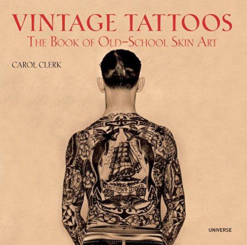 Vintage Tattoos: The Book of Old-School Skin Art: Carol Clerk