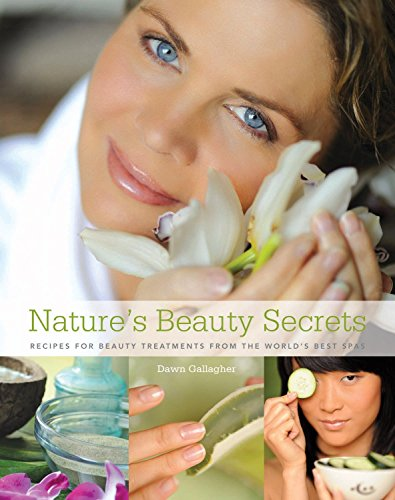 9780789318459: Nature's Beauty Secrets: Recipes for Beauty Treatments from the World's Best Spas