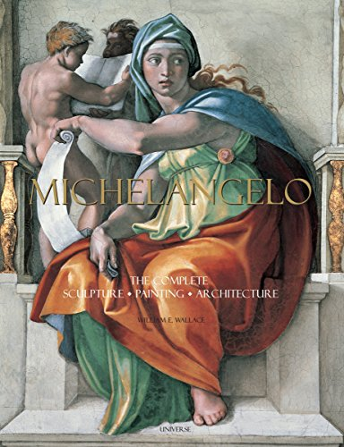 Michelangelo: The Complete Sculpture, Painting, Architecture: Wallace, William E.