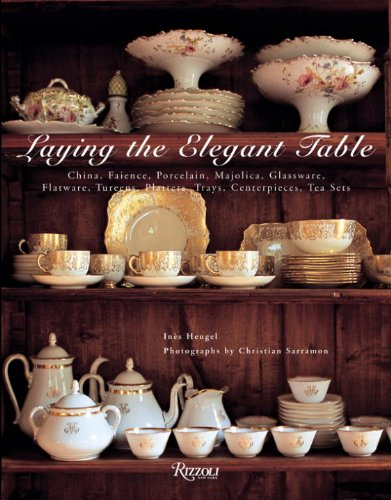 9780789320483: Laying the Elegant Table: China, Faience, Porcelain, Majolica, Glassware, Flatware, Tureens, Platters, Trays, Centerpieces, Tea Sets