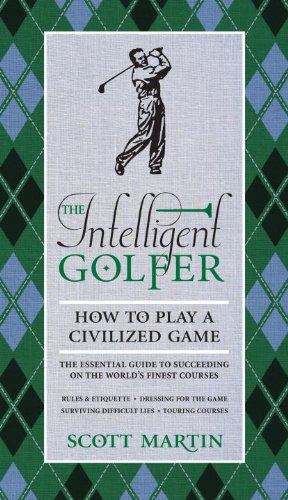 The Intelligent Golfer: How to Play a Civilized Game: Scott Martin, Bryan Curtis