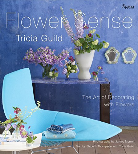 9780789322524: Tricia Guild Flower Sense: The Art of Decorating with Bouquets, Flowers, and Floral Designs