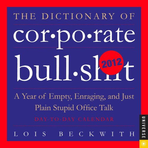 The Dictionary of Corporate Bullsh*t: 2012 Day-to-Day Calendar: Beckwith, Lois