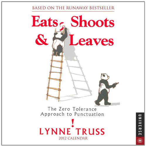 Eats Shoots & Leaves: The Zero Tolerance Approach to Punctuation: 2012 Day-to-Day Calendar: ...
