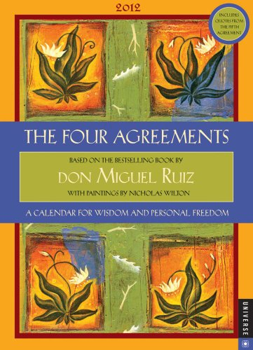 The Four Agreements: A Calendar for Wisdom and Personal Freedom : 2012 Engagement Calendar 9780789323125 This quote--and art-filled calendar features thought-provoking words from the best seller The Four Agreements and Ruiz's new book, The F
