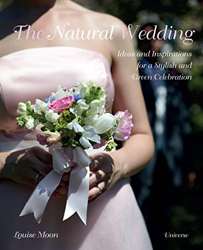 The Natural Wedding: Ideas and Inspirations for a Stylish and Green Celebration: Moon, Louise