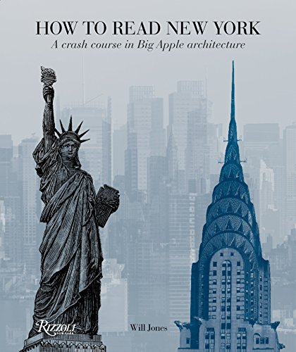 How to Read New York: A Crash Course in Big Apple Architecture: Will Jones