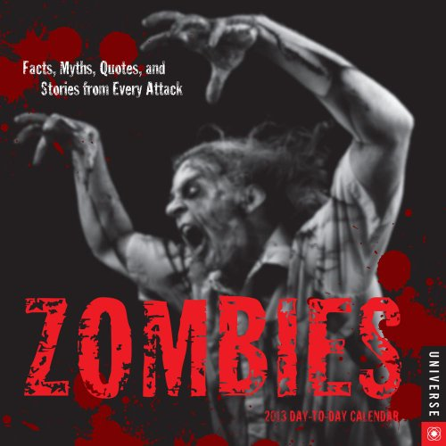Zombies 2013 Day-to-Day Calendar: Facts, Myths, Quotes, and Stories from Every Attack: Universe ...