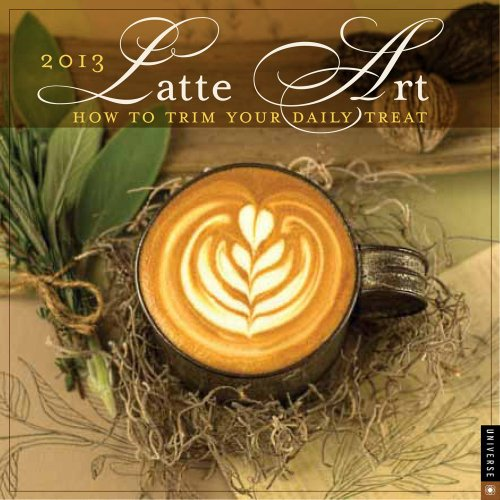 9780789325433: Latte Art 2013 Wall Calendar: How to Trim Your Daily Treat