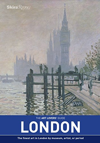 The Art Lovers' Guide: London: The Finest Art in London by Museum, Artist, or Period: Phillips...