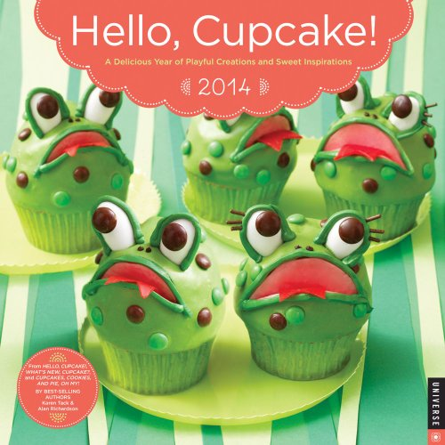 Hello, Cupcake! 2014 Wall Calendar: A Delicious Year of Playful Creations and Sweet Inspirations: ...