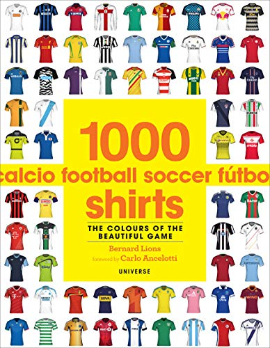 1000 Football Shirts The Colours of the Beautiful Game