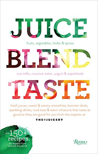 9780789327468: Juice. Blend. Taste.: 150+ Recipes By Experts From Around the World