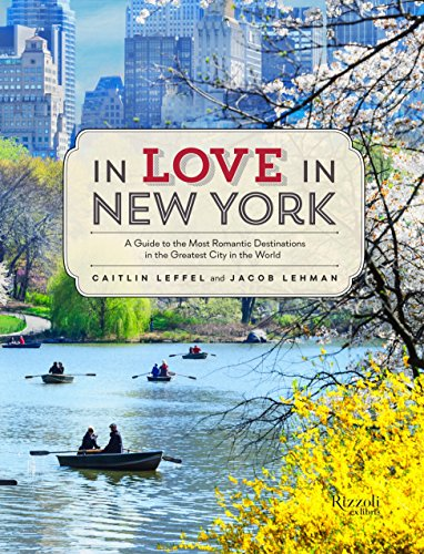 9780789327512: In Love in New York: A Guide to the Most Romantic Destinations in the Greatest City in the World