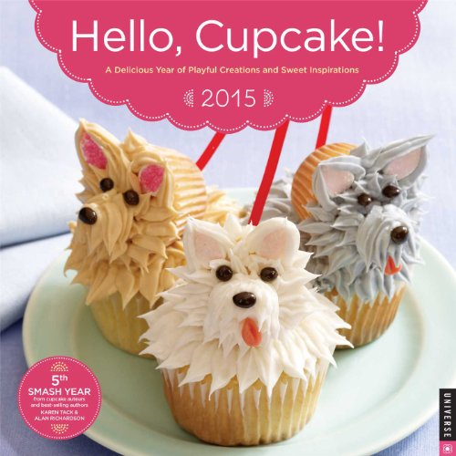 Hello, Cupcake! 2015 Wall Calendar: A Delicious Year of Playful Creations and Sweet Inspirations: ...