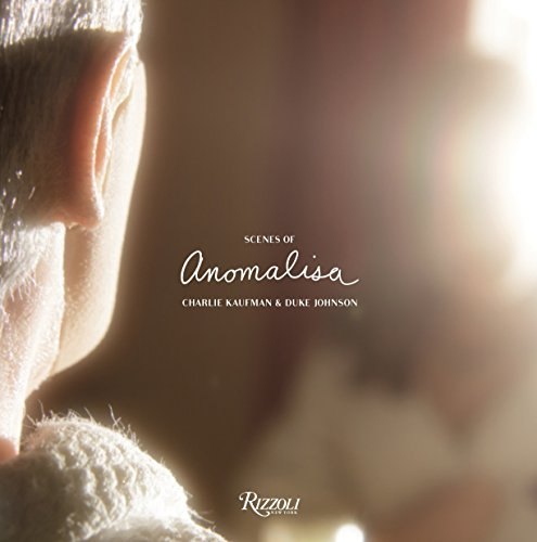 Scenes of Anomalisa: A Film by Charlie Kaufman & Duke Johnson: Kaufman, Charlie; Johnson, Duke