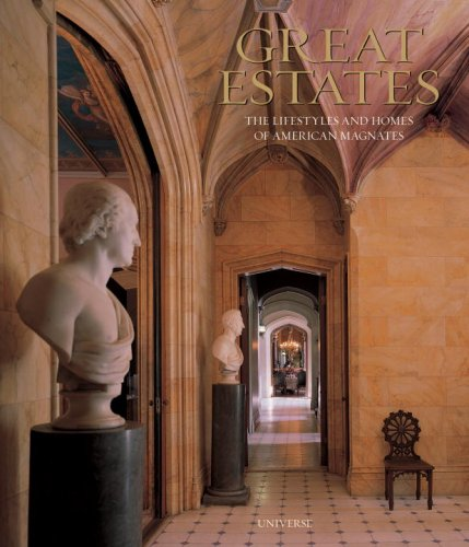 Great Estates The Lifestyles and Homes of American Magnates: Scheller, William G.