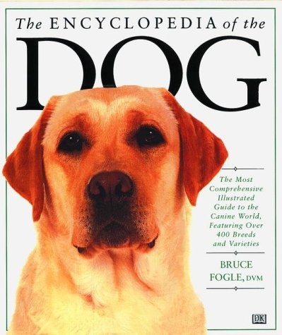 9780789401496: The Encyclopedia of the Dog: The Most Comprehensive Illustrated Guide to the Canine World, Featuring over 400 Breeds and Variations