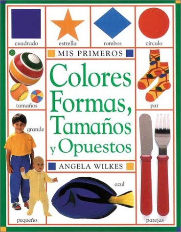 9780789402370: My Very First: Colors, Shapes, Sizes and Opposites Book- Spanish Edition/En Espanol